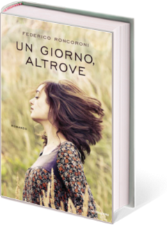 """Malattia, sesso e primavera: condimenti di un romanzo. """"Un giorno altrove"""" di Federico Roncoroni"""
