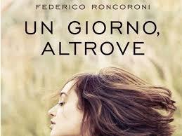 """Le mie risonanze alla lettura del libro """"Un giorno altrove"""" del Prof. Federico Roncoroni"""
