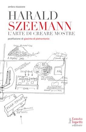 Harald Szeemann, L'arte di creare le mostre, Fausto Lupetti editore