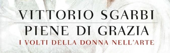 """""""Piene di Grazia"""" di Vittorio Sgarbi"""