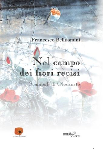 Nel campo dei fiori recisi  Scampoli di Olocausto. Aracne editrice